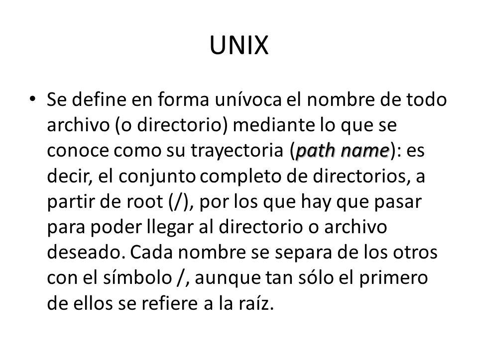 UNIX path name Se define en forma unívoca el nombre de todo archivo (o directorio) mediante lo que se conoce como su trayectoria (path name): es decir