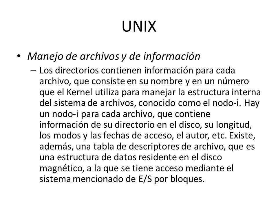 UNIX Manejo de archivos y de información – Los directorios contienen información para cada archivo, que consiste en su nombre y en un número que el Ke