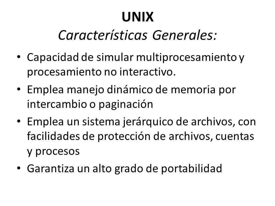 UNIX Características Generales: Capacidad de simular multiprocesamiento y procesamiento no interactivo. Emplea manejo dinámico de memoria por intercam