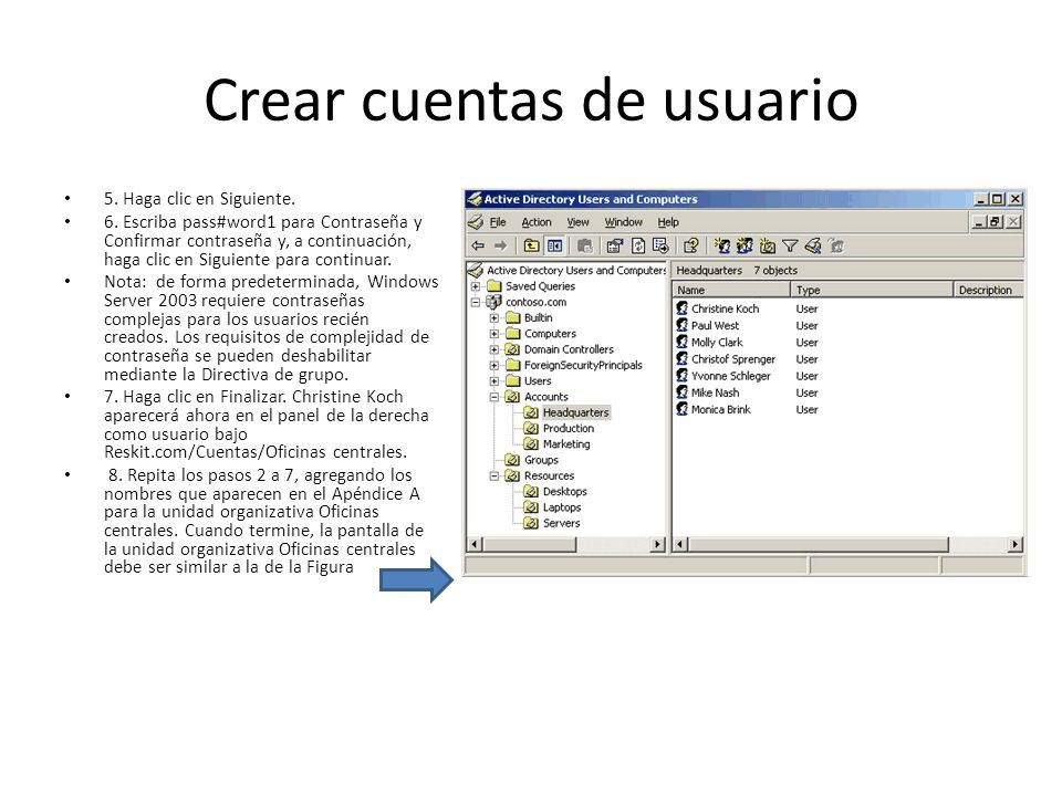 Crear cuentas de usuario 5. Haga clic en Siguiente. 6. Escriba pass#word1 para Contraseña y Confirmar contraseña y, a continuación, haga clic en Sigui