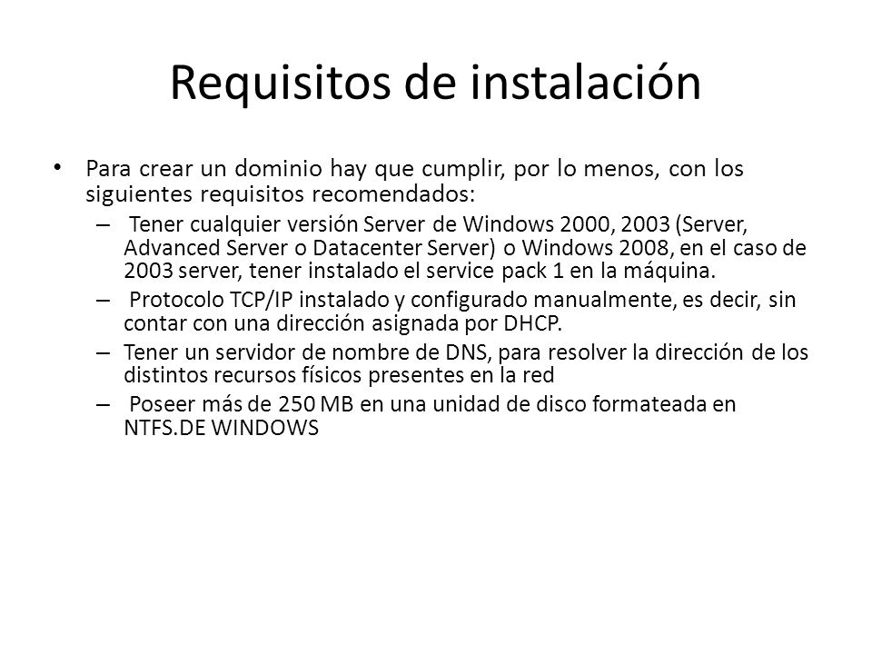 Requisitos de instalación Para crear un dominio hay que cumplir, por lo menos, con los siguientes requisitos recomendados: – Tener cualquier versión S