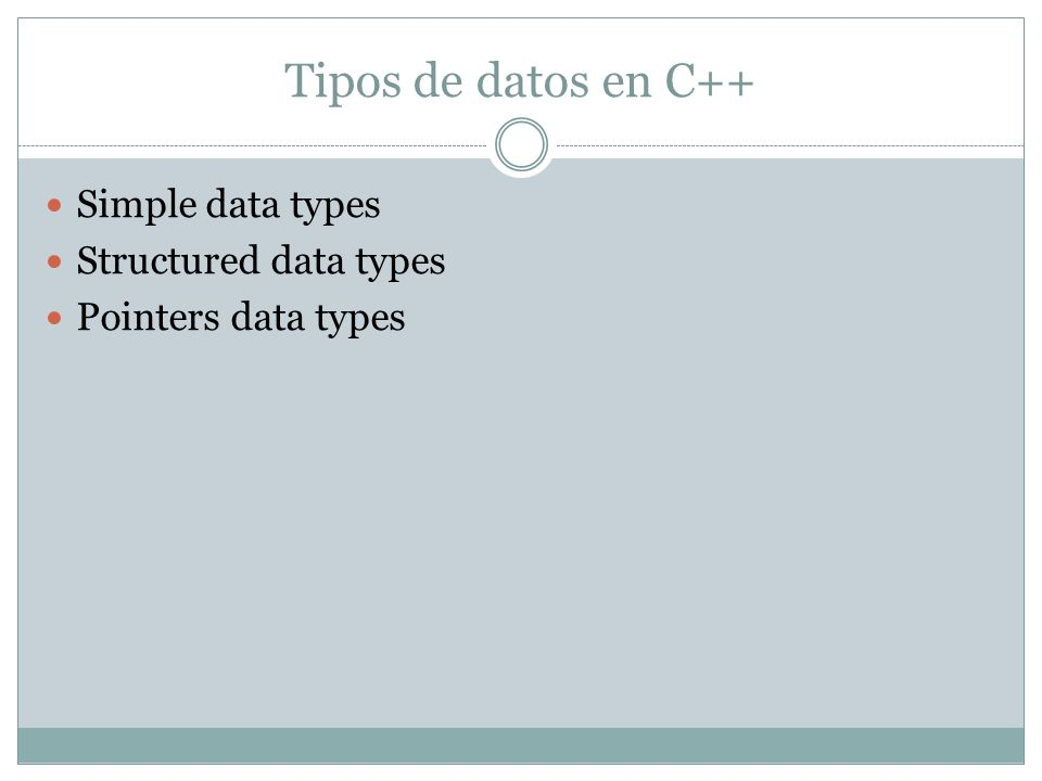 Tipos de datos en C++ Simple data types Structured data types Pointers data types