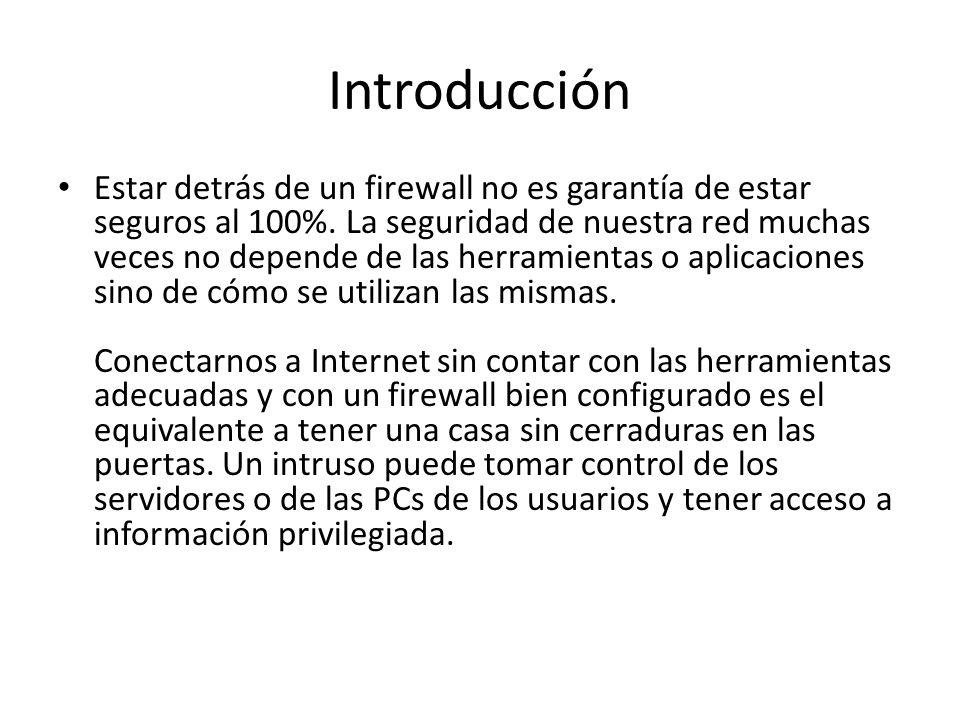 Introducción Estar detrás de un firewall no es garantía de estar seguros al 100%. La seguridad de nuestra red muchas veces no depende de las herramien