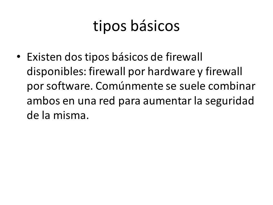 tipos básicos Existen dos tipos básicos de firewall disponibles: firewall por hardware y firewall por software. Comúnmente se suele combinar ambos en