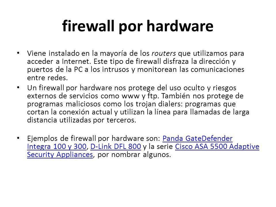 firewall por hardware Viene instalado en la mayoría de los routers que utilizamos para acceder a Internet. Este tipo de firewall disfraza la dirección
