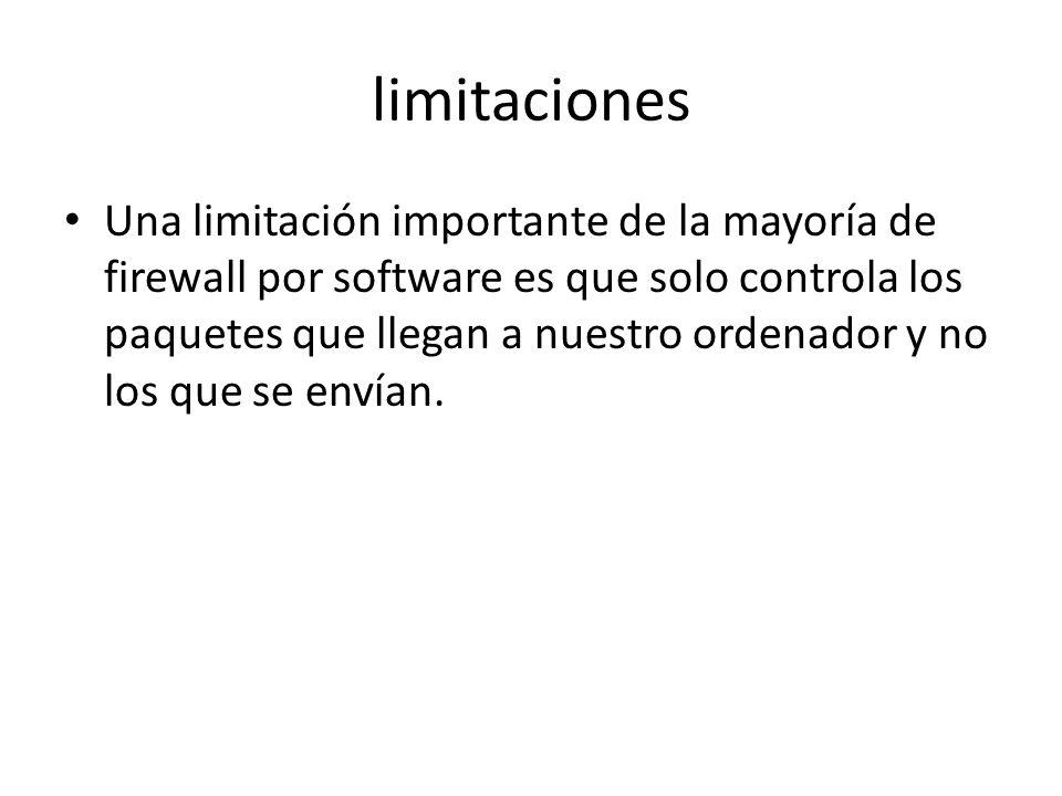 limitaciones Una limitación importante de la mayoría de firewall por software es que solo controla los paquetes que llegan a nuestro ordenador y no lo