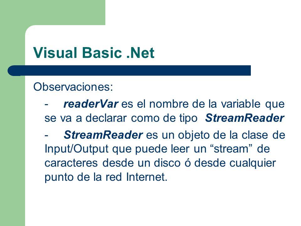 Visual Basic.Net Observaciones: -readerVar es el nombre de la variable que se va a declarar como de tipo StreamReader -StreamReader es un objeto de la