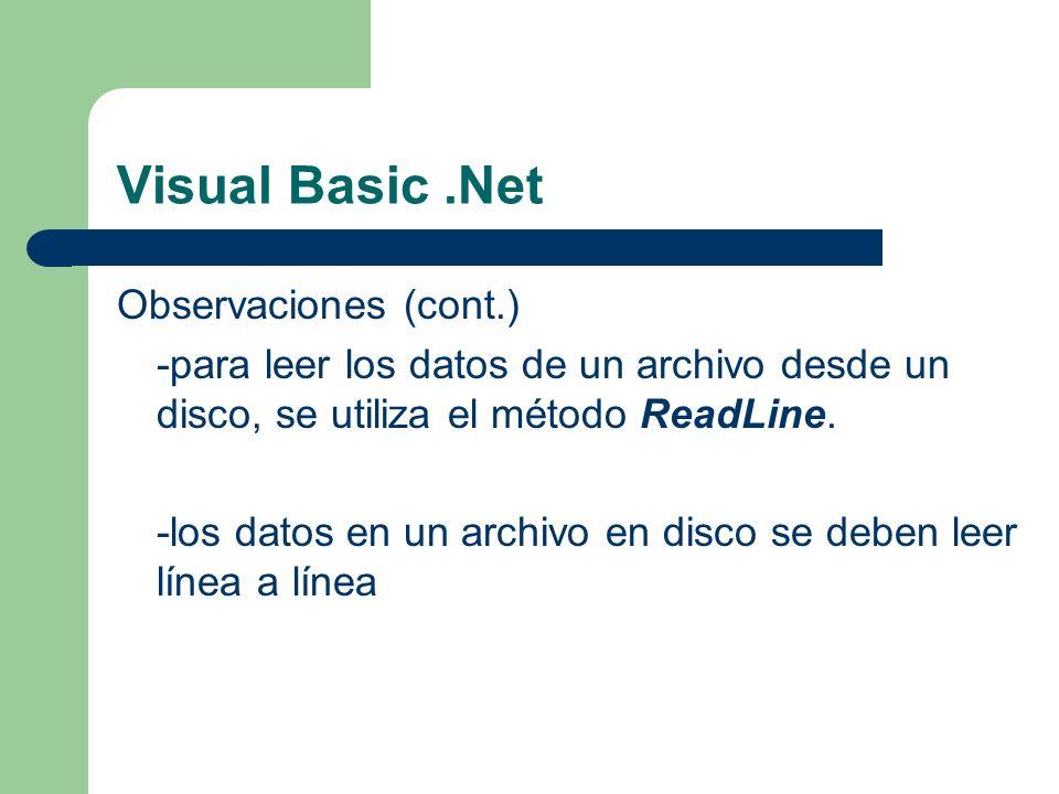 Visual Basic.Net Observaciones (cont.) -para leer los datos de un archivo desde un disco, se utiliza el método ReadLine. -los datos en un archivo en d