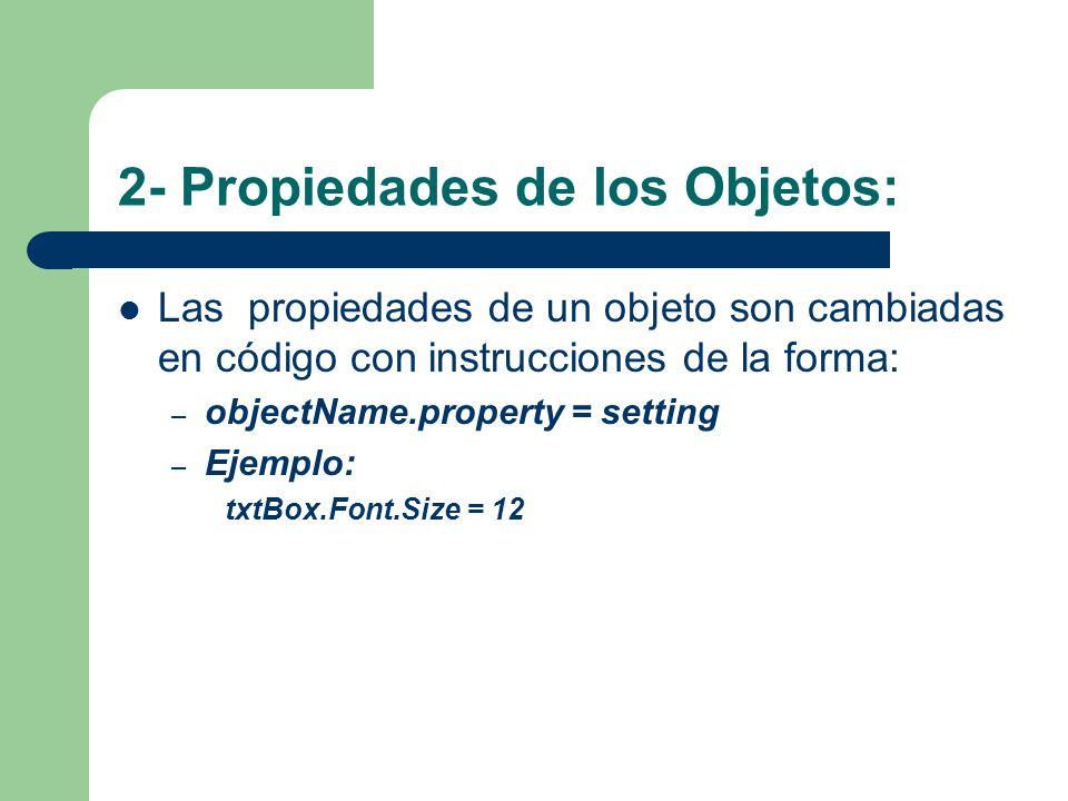2- Propiedades de los Objetos: Las propiedades de un objeto son cambiadas en código con instrucciones de la forma: – objectName.property = setting – E