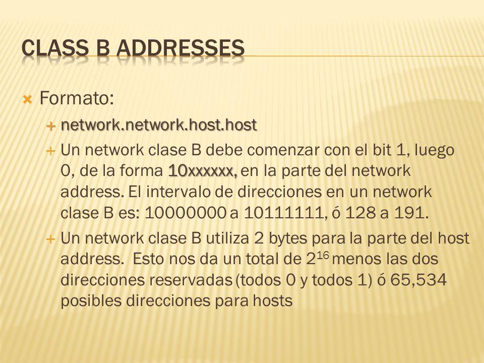 Formato: network.network.host.host network.network.host.host 10xxxxxx, Un network clase B debe comenzar con el bit 1, luego 0, de la forma 10xxxxxx, en la parte del network address.