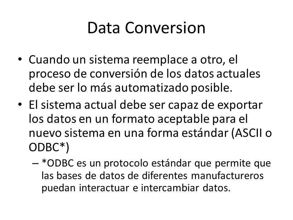 Data Conversion Cuando un sistema reemplace a otro, el proceso de conversión de los datos actuales debe ser lo más automatizado posible. El sistema ac