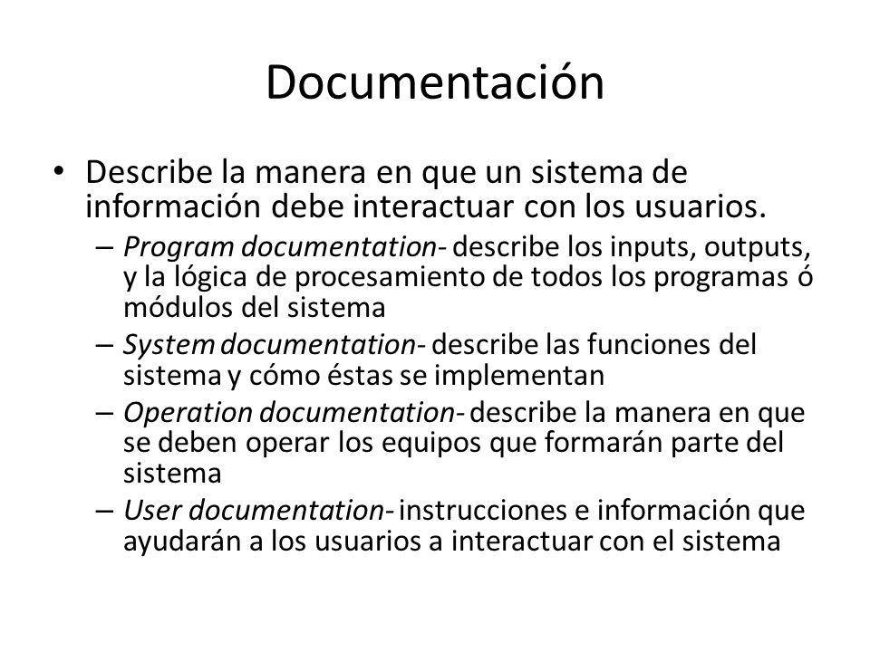 Documentación Describe la manera en que un sistema de información debe interactuar con los usuarios. – Program documentation- describe los inputs, out