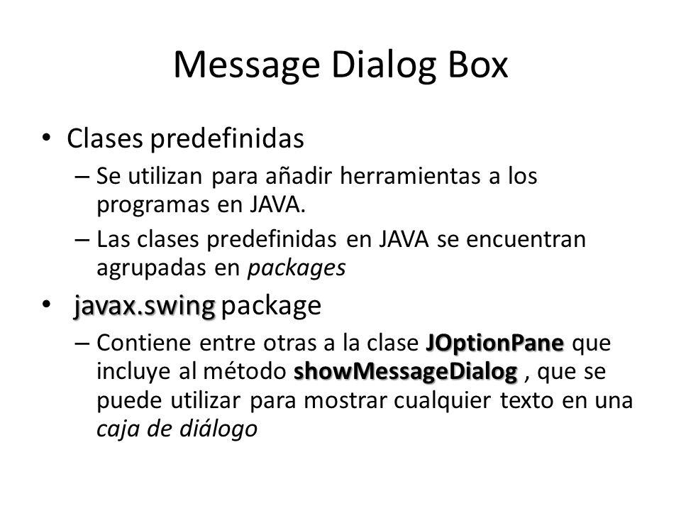 Message Dialog Box Clases predefinidas – Se utilizan para añadir herramientas a los programas en JAVA. – Las clases predefinidas en JAVA se encuentran