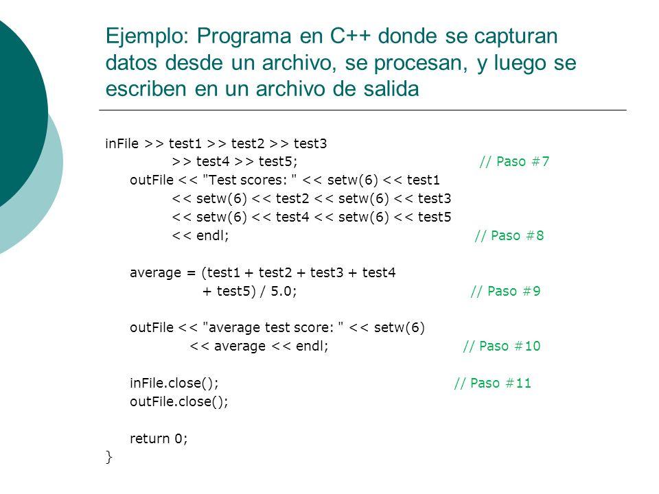 Ejemplo: Programa en C++ donde se capturan datos desde un archivo, se procesan, y luego se escriben en un archivo de salida inFile >> test1 >> test2 >