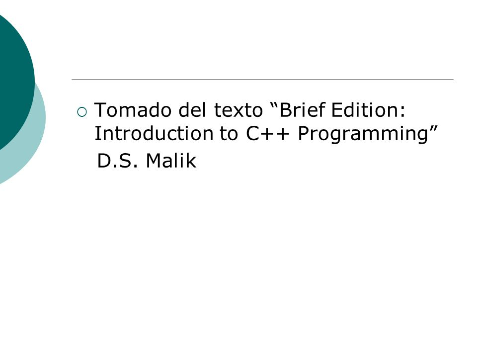 Tomado del texto Brief Edition: Introduction to C++ Programming D.S. Malik