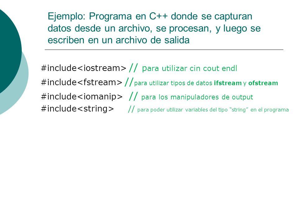 Ejemplo: Programa en C++ donde se capturan datos desde un archivo, se procesan, y luego se escriben en un archivo de salida #include // p ara utilizar