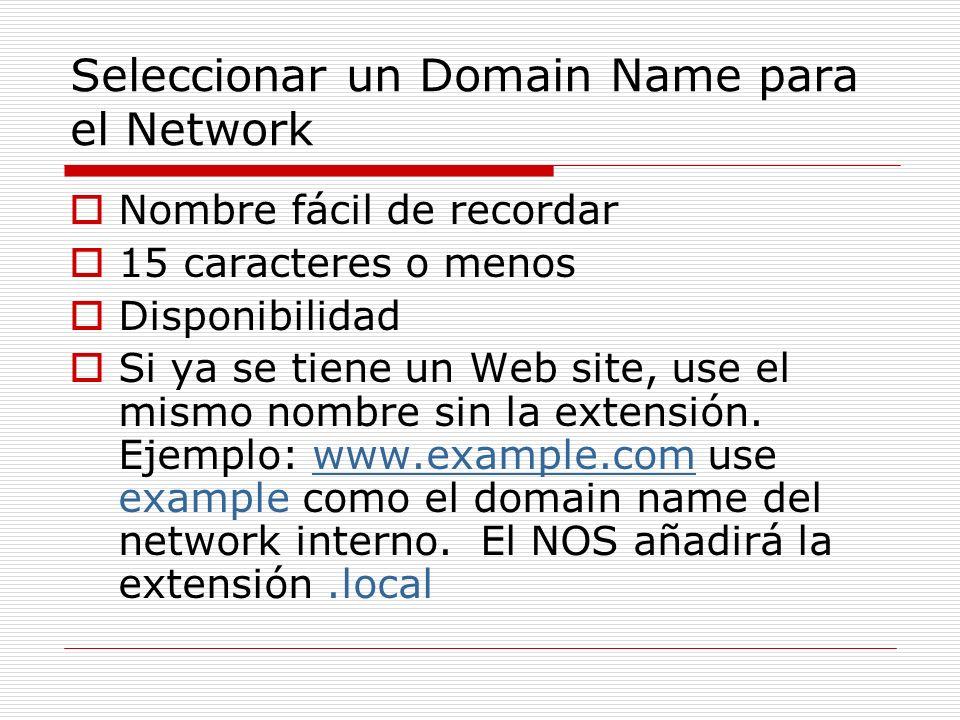 Seleccionar un Domain Name para el Network Nombre fácil de recordar 15 caracteres o menos Disponibilidad Si ya se tiene un Web site, use el mismo nomb