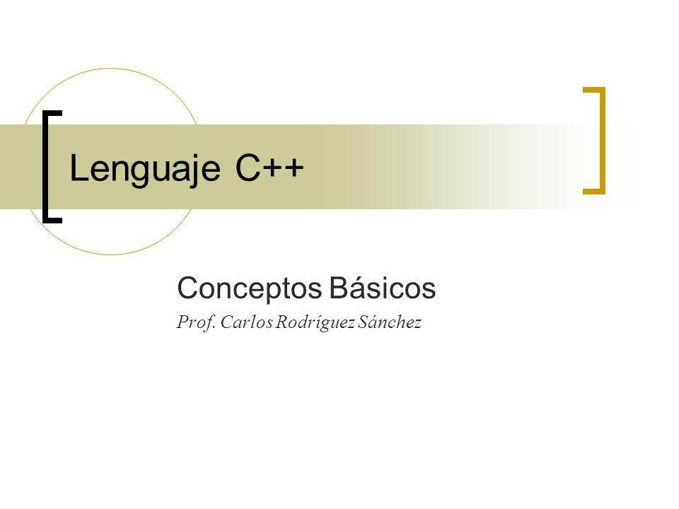 Lenguaje C++ Conceptos Básicos Prof. Carlos Rodríguez Sánchez