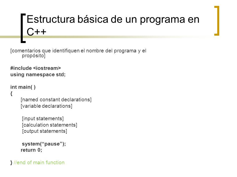 Estructura básica de un programa en C++ [comentarios que identifiquen el nombre del programa y el propósito] #include using namespace std; int main( )