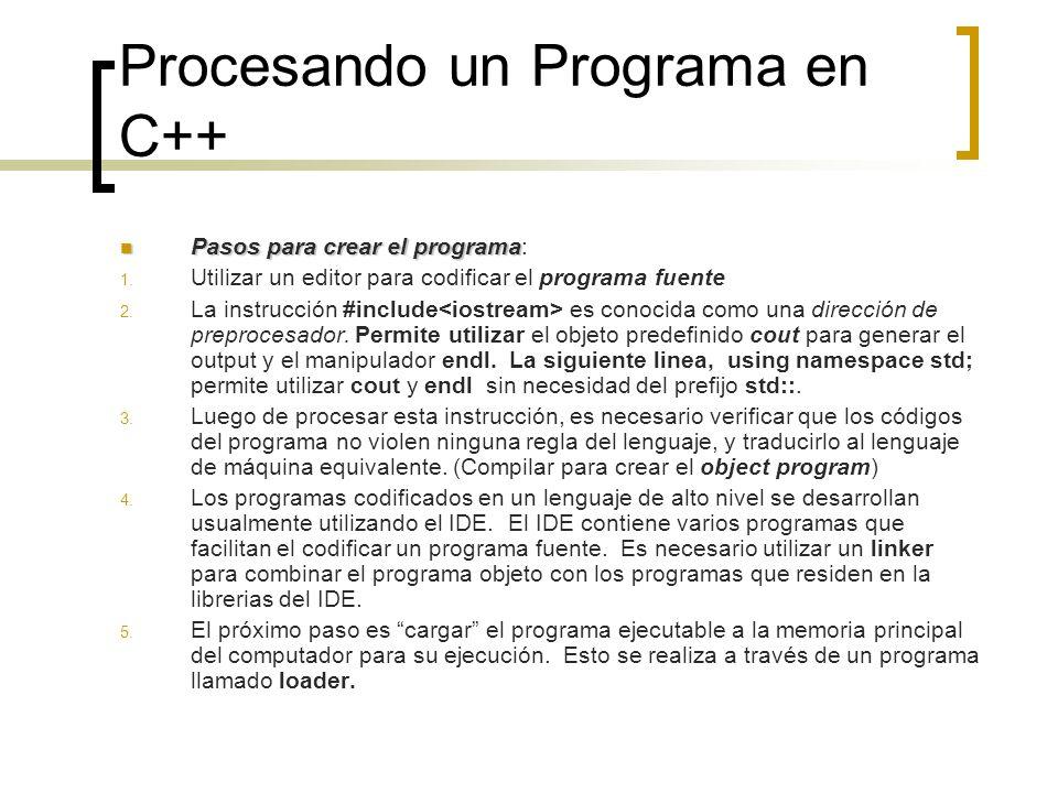 Procesando un Programa en C++ Pasos para crear el programa Pasos para crear el programa: 1. Utilizar un editor para codificar el programa fuente 2. La