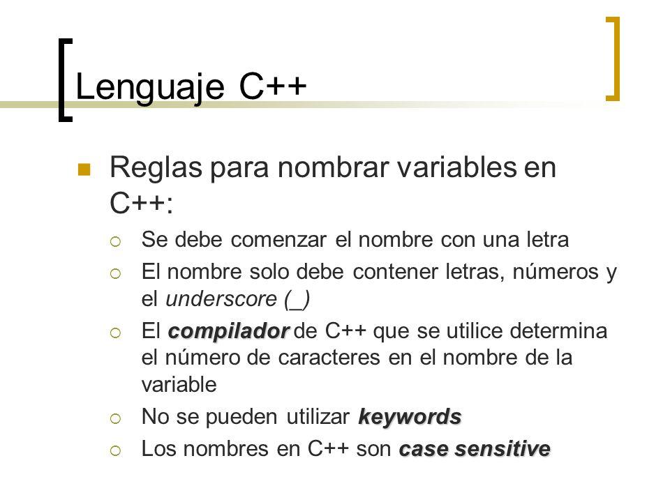 Lenguaje C++ Reglas para nombrar variables en C++: Se debe comenzar el nombre con una letra El nombre solo debe contener letras, números y el undersco