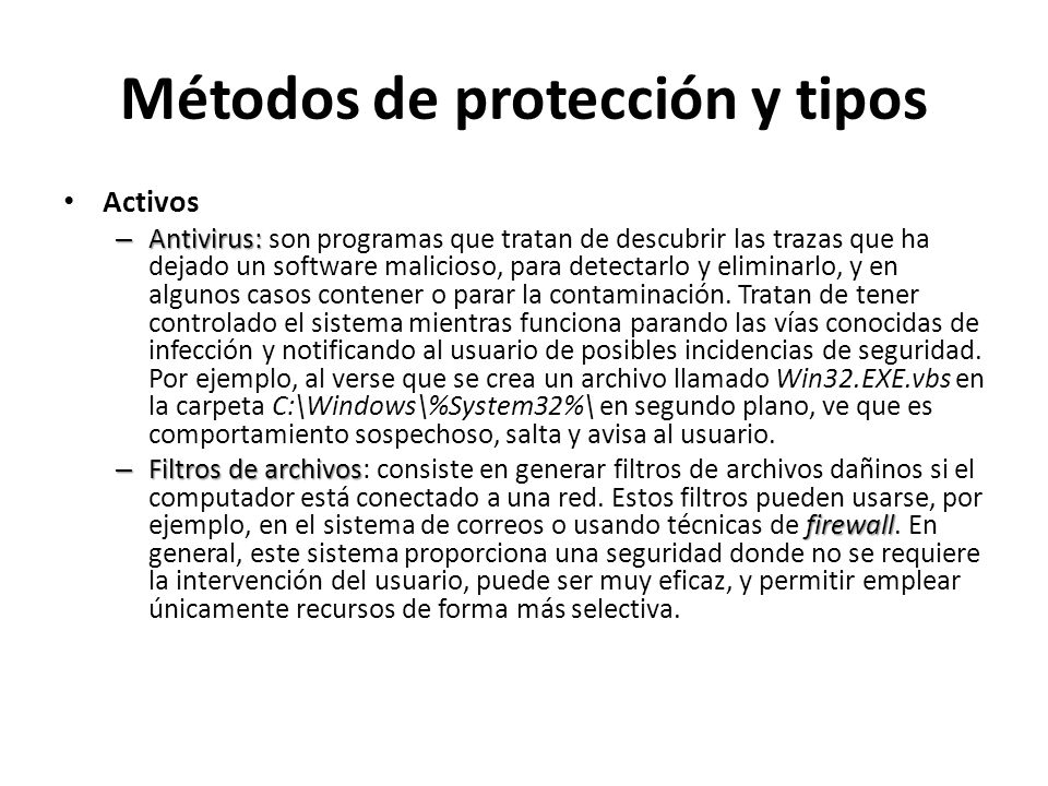 Métodos de protección y tipos Activos – Antivirus: – Antivirus: son programas que tratan de descubrir las trazas que ha dejado un software malicioso,