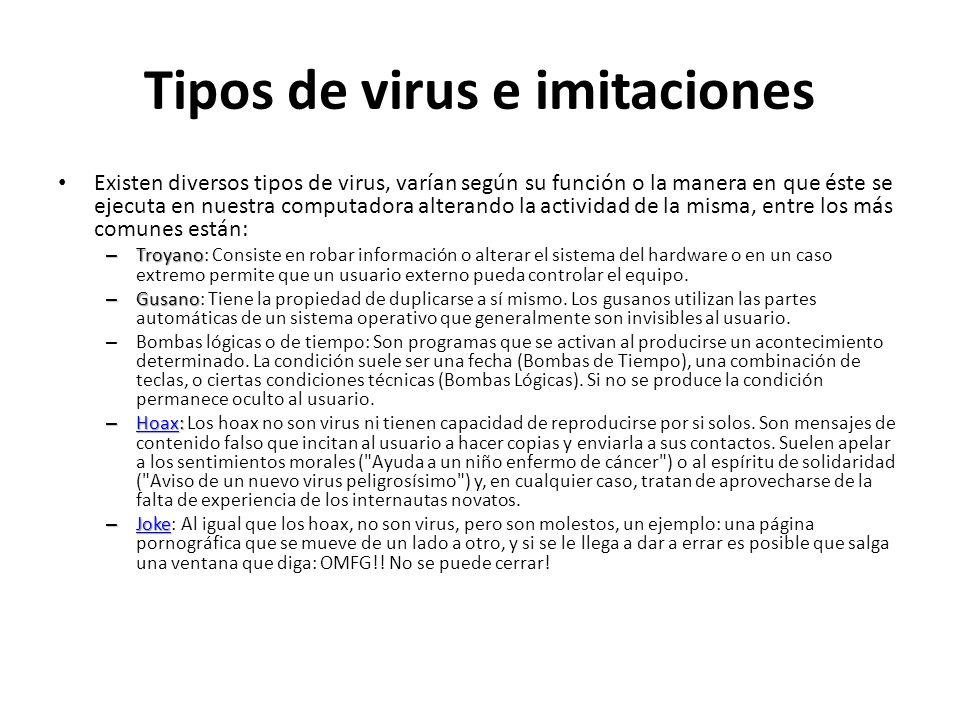 Tipos de virus e imitaciones Existen diversos tipos de virus, varían según su función o la manera en que éste se ejecuta en nuestra computadora altera