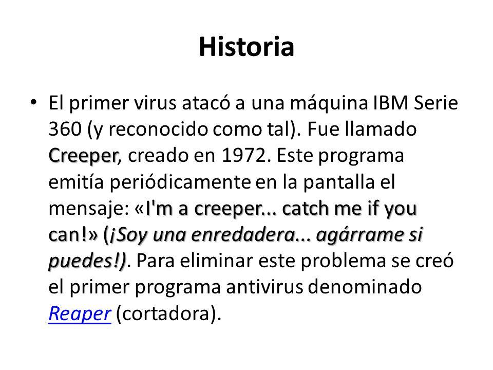 Historia Creeper I'm a creeper... catch me if you can!» (¡Soy una enredadera... agárrame si puedes!) El primer virus atacó a una máquina IBM Serie 360
