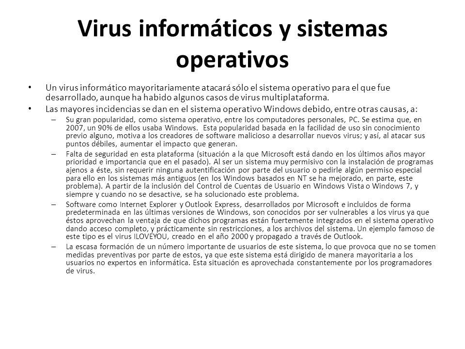 Virus informáticos y sistemas operativos Un virus informático mayoritariamente atacará sólo el sistema operativo para el que fue desarrollado, aunque