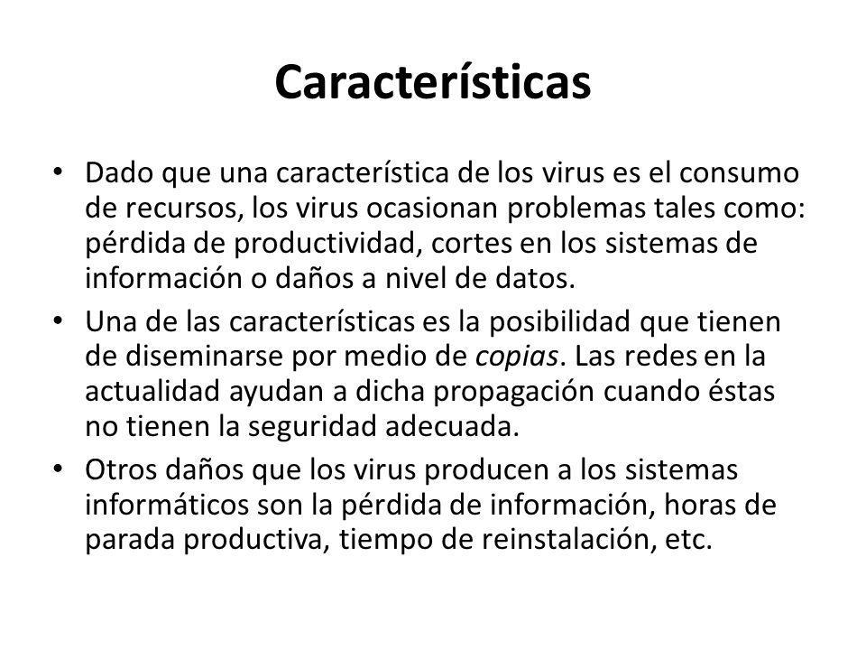 Características Dado que una característica de los virus es el consumo de recursos, los virus ocasionan problemas tales como: pérdida de productividad