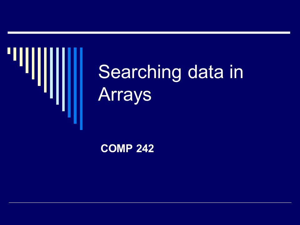 Searching data in Arrays COMP 242