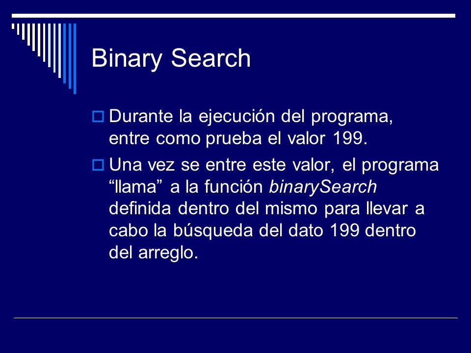 Binary Search Durante la ejecución del programa, entre como prueba el valor 199.