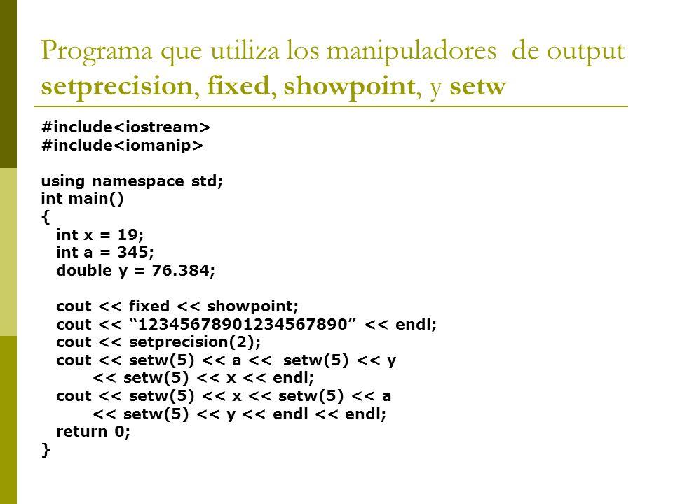 Programa que utiliza los manipuladores de output setprecision, fixed, showpoint, y setw #include using namespace std; int main() { int x = 19; int a =