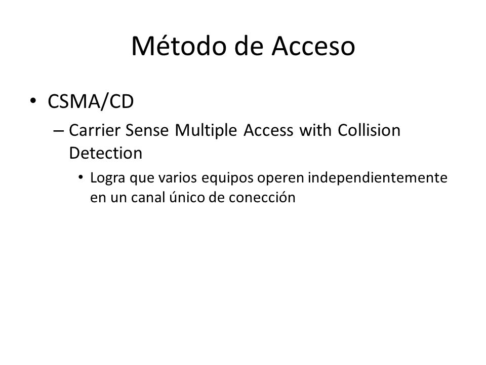 Método de Acceso CSMA/CD – Carrier Sense Multiple Access with Collision Detection Logra que varios equipos operen independientemente en un canal único