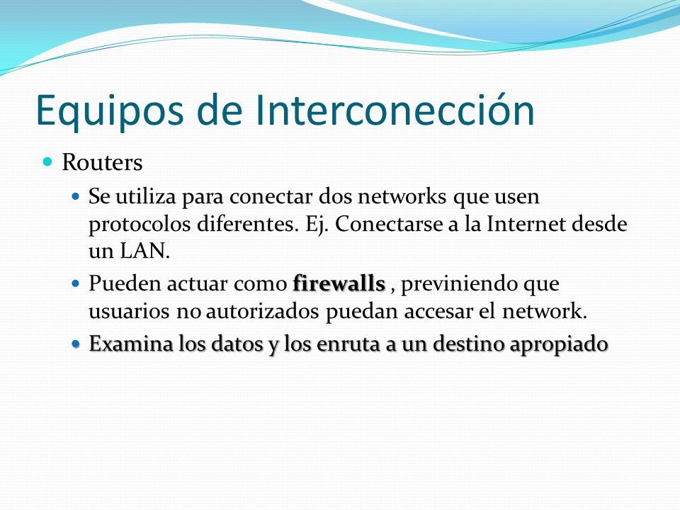 Equipos de Interconección Routers Se utiliza para conectar dos networks que usen protocolos diferentes. Ej. Conectarse a la Internet desde un LAN. fir