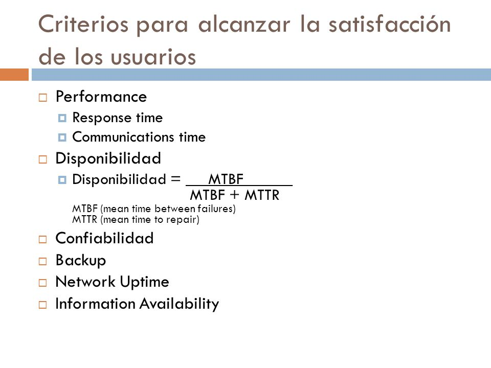 Criterios para alcanzar la satisfacción de los usuarios Performance Response time Communications time Disponibilidad Disponibilidad = MTBF______ MTBF