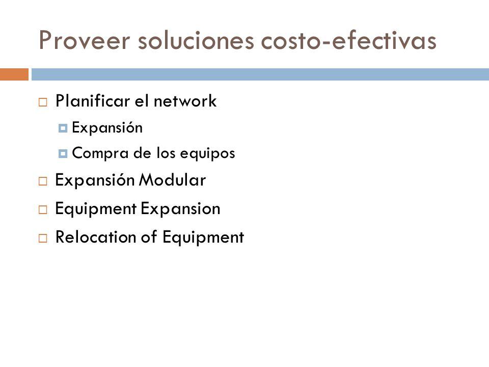 Proveer soluciones costo-efectivas Planificar el network Expansión Compra de los equipos Expansión Modular Equipment Expansion Relocation of Equipment