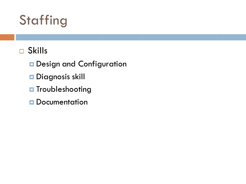 Staffing Skills Design and Configuration Diagnosis skill Troubleshooting Documentation