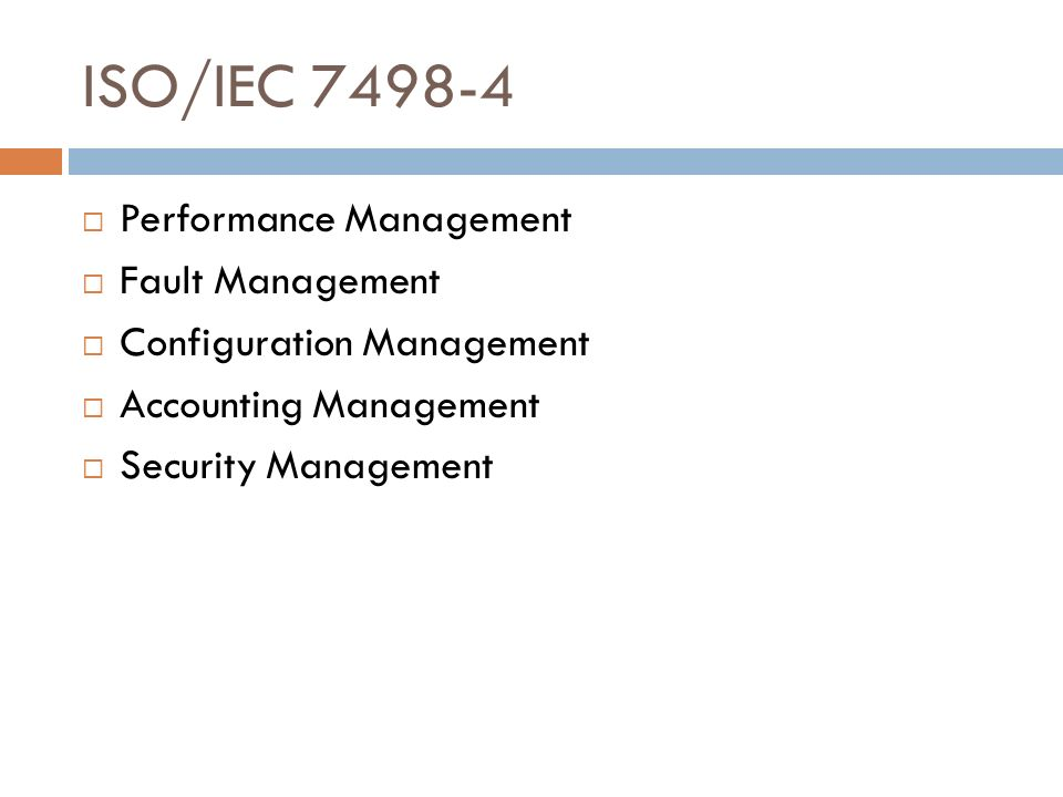 ISO/IEC 7498-4 Performance Management Fault Management Configuration Management Accounting Management Security Management