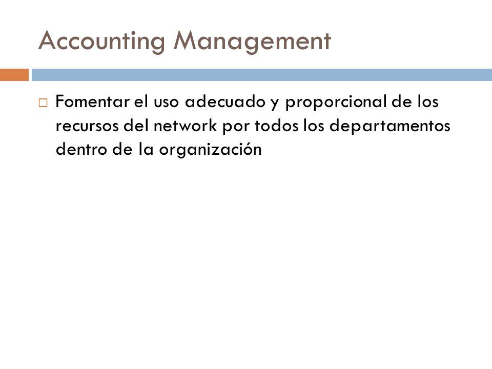 Accounting Management Fomentar el uso adecuado y proporcional de los recursos del network por todos los departamentos dentro de la organización