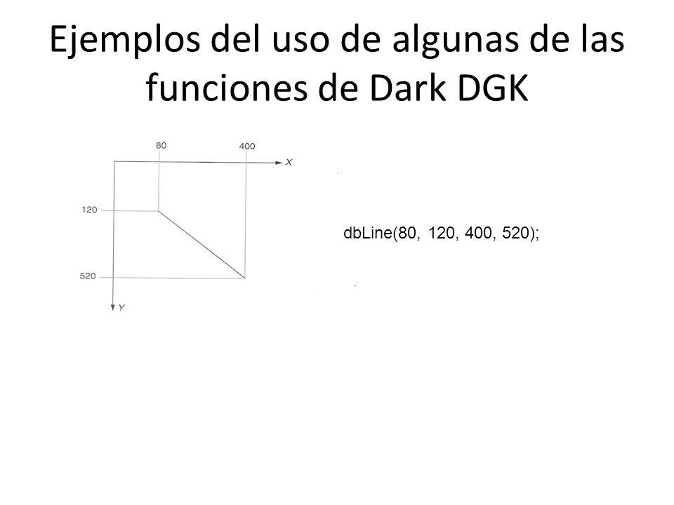 Ejemplos del uso de algunas de las funciones de Dark DGK dbLine(80, 120, 400, 520);