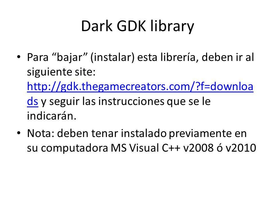 Dark GDK library Para bajar (instalar) esta librería, deben ir al siguiente site: http://gdk.thegamecreators.com/ f=downloa ds y seguir las instrucciones que se le indicarán.