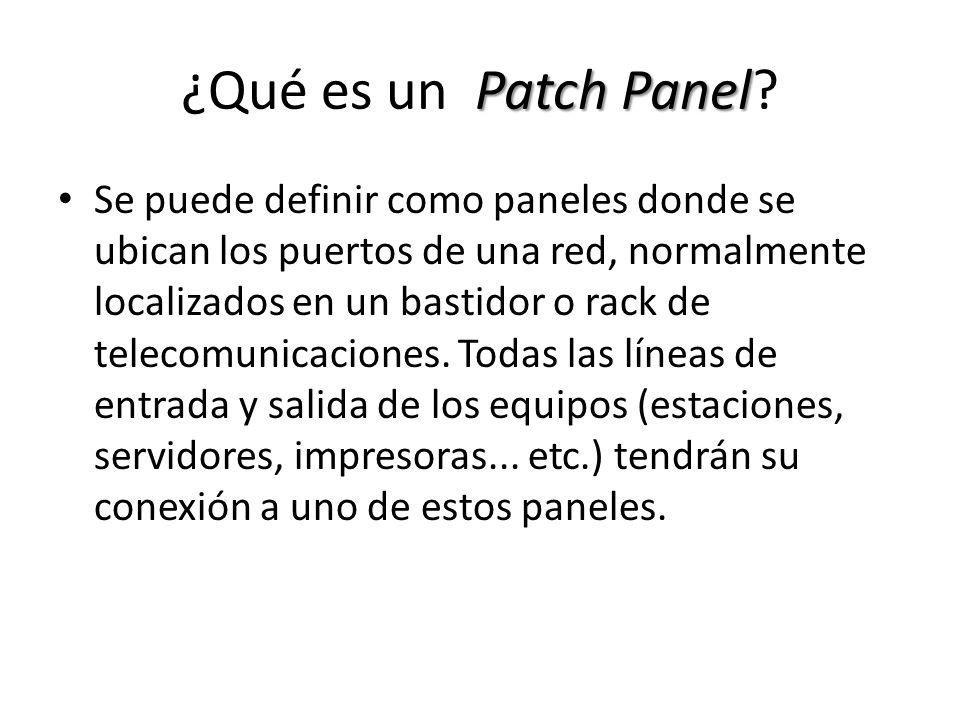 Patch Panel ¿Qué es un Patch Panel? Se puede definir como paneles donde se ubican los puertos de una red, normalmente localizados en un bastidor o rac