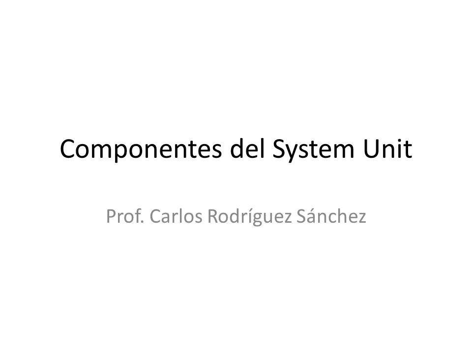 System Unit Contiene los componentes electrónicos que el computador utiliza para procesar los datos
