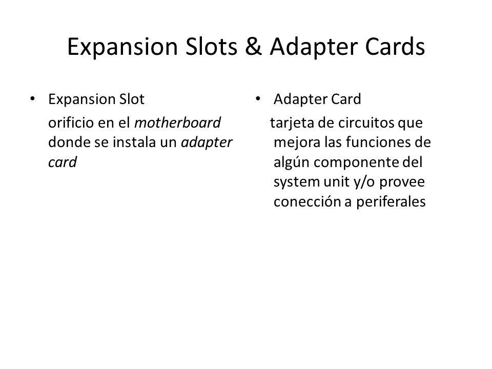 Expansion Slots & Adapter Cards Expansion Slot orificio en el motherboard donde se instala un adapter card Adapter Card tarjeta de circuitos que mejor