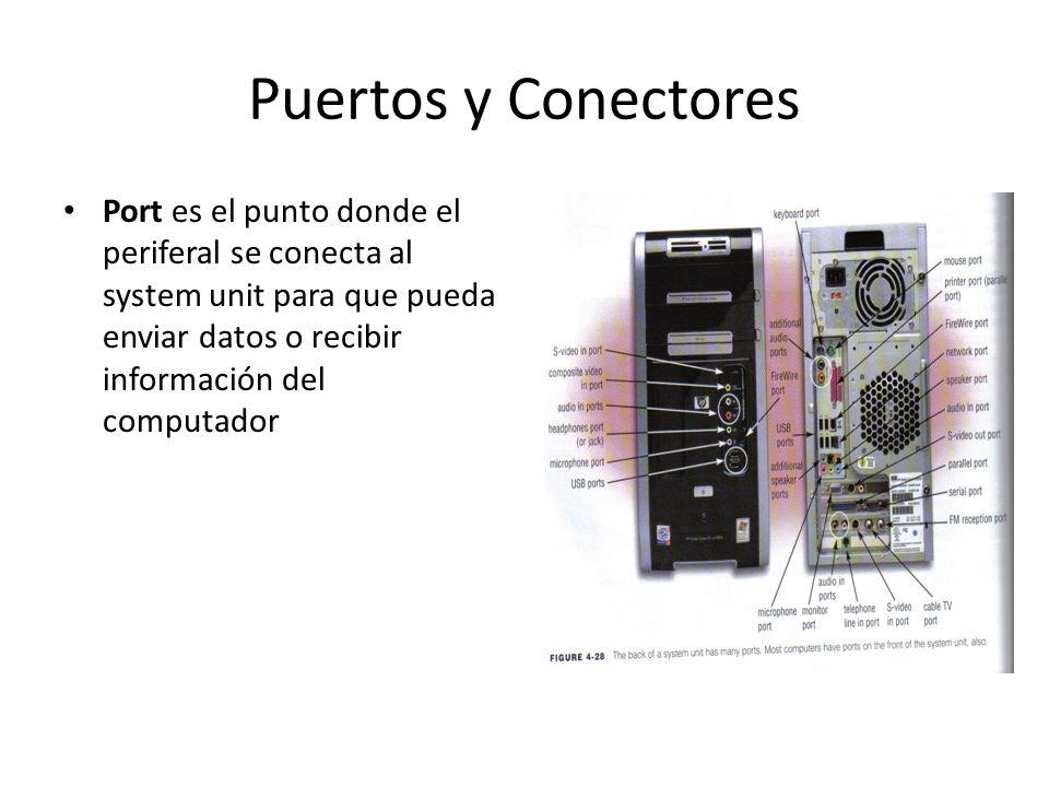 Puertos y Conectores Port es el punto donde el periferal se conecta al system unit para que pueda enviar datos o recibir información del computador