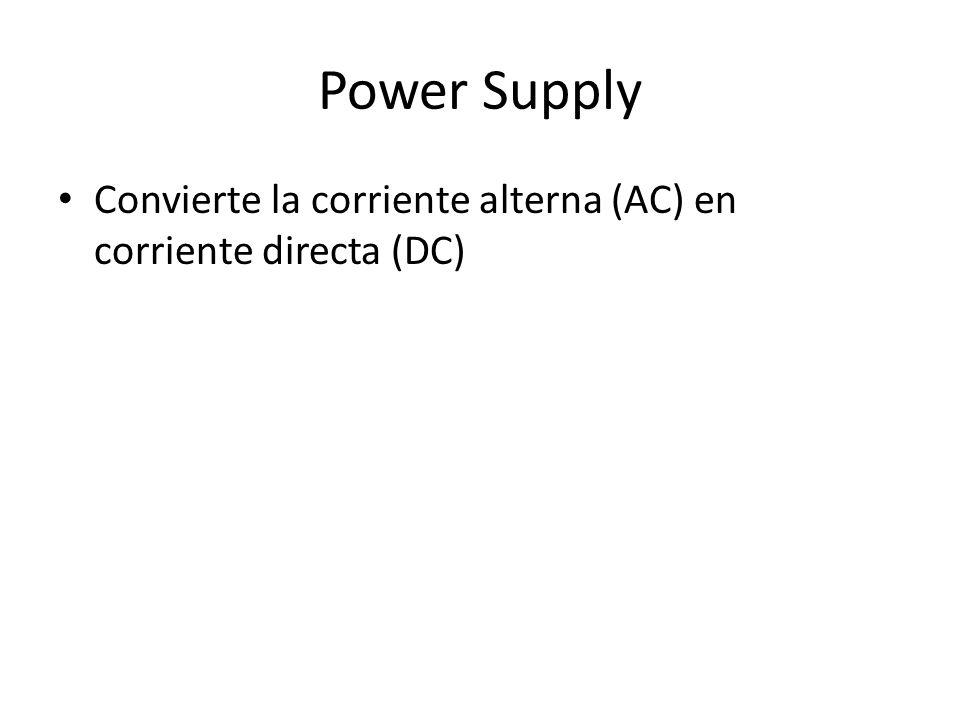 Power Supply Convierte la corriente alterna (AC) en corriente directa (DC)