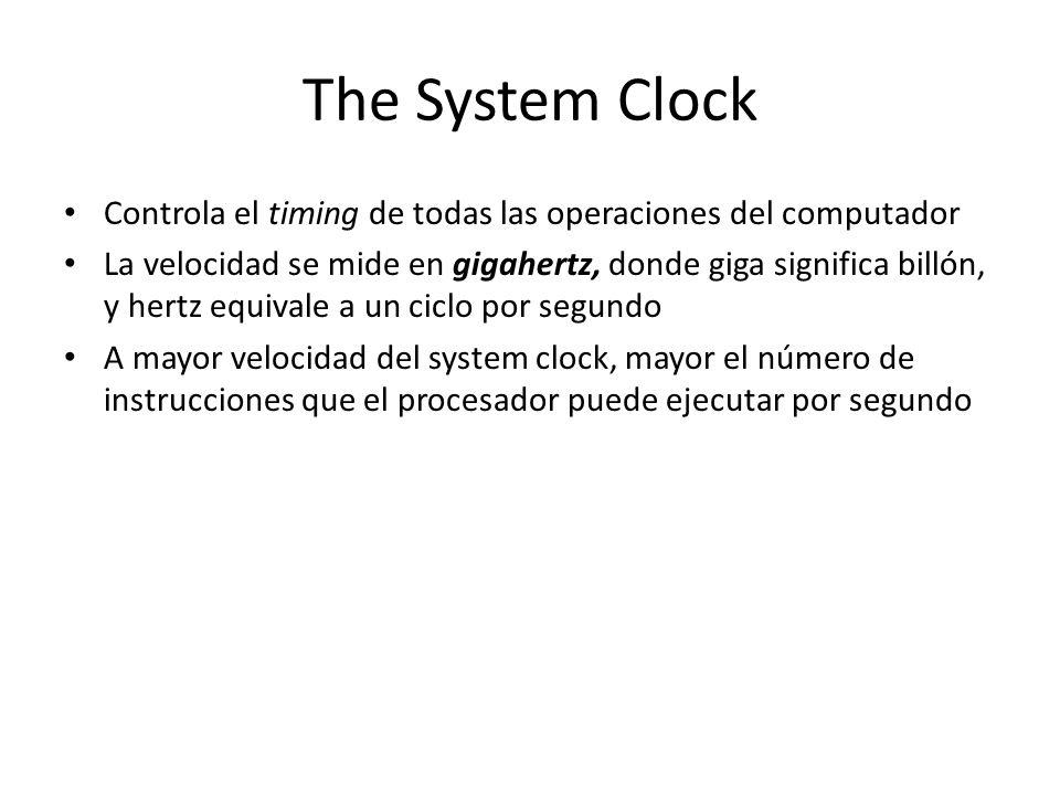 The System Clock Controla el timing de todas las operaciones del computador La velocidad se mide en gigahertz, donde giga significa billón, y hertz eq