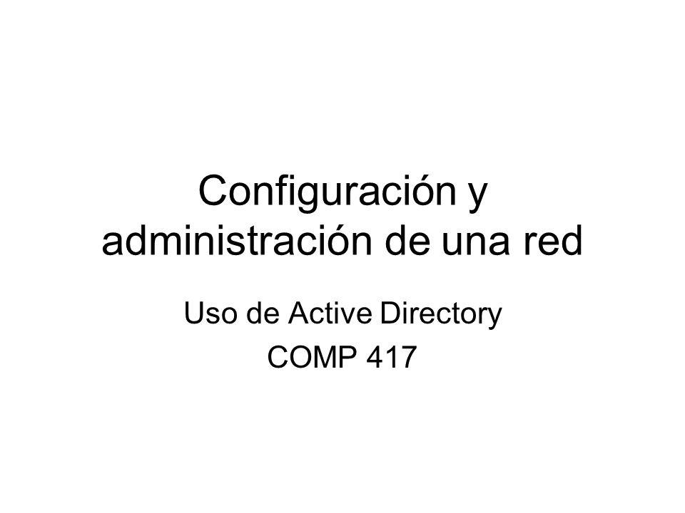 Configuración y administración de una red Uso de Active Directory COMP 417