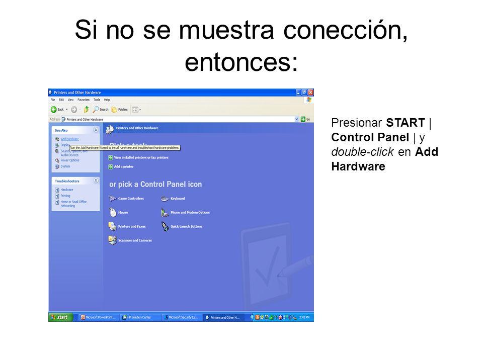 Si no se muestra conección, entonces: Presionar START | Control Panel | y double-click en Add Hardware